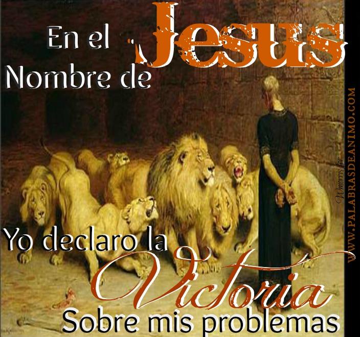 En el nombre de Jesús yo declaro la Victoria sobre mis problemas