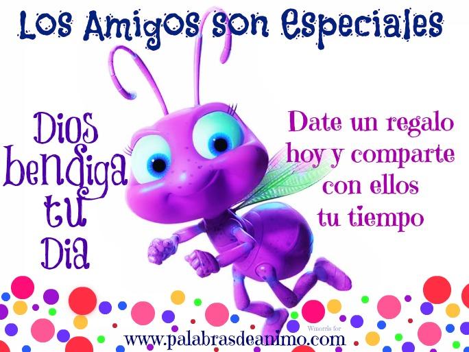Los amigos son especiales Dios bendiga tu dia
