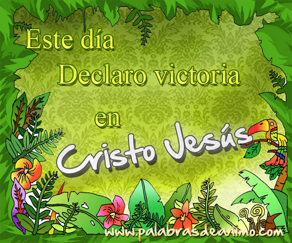 Este dia declaro victoria en Cristo Jesús