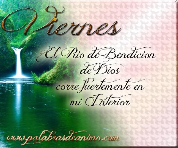 Viernes el rio de bendición de Dios corre fuertemente en mi interior