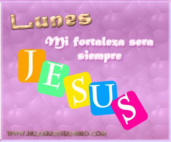 Lunes mi fortaleza será siempre JESÚS