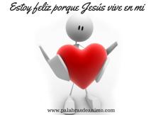 Estoy feliz porque el Señor vive en mi