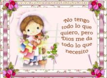 No tengo todo lo que quiero, pero Dios me da todo lo que necesito