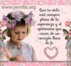Que tu vida esté siempre plena de la esperanza y el optiismo que nacen en un corazón lleno de fe